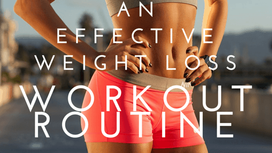 An Effective Weight Loss Workout Routine