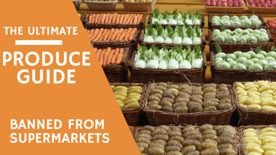 Banned from Supermarkets – The Ultimate Produce Guide