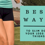 Best 4 Ways to Slim Down Your Legs and Thighs