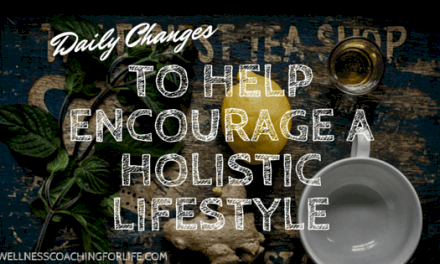 Daily Changes to Help Encourage a Holistic Lifestyle