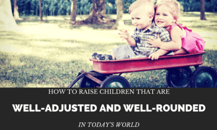 How To Raise Children That Are Well-Adjusted And Well-Rounded In Today's World