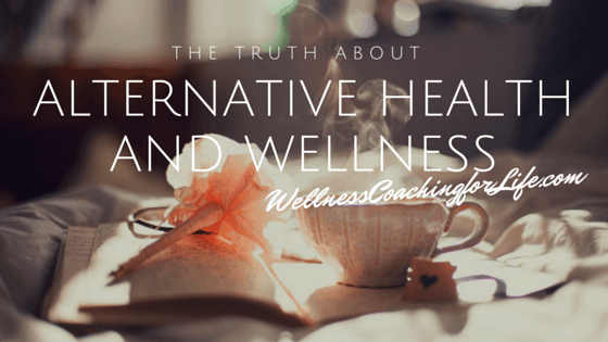 The Truth About Alternative Health and Wellness