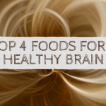 Top 4 Foods for a Healthy Brain