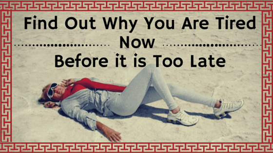 Find Out Why You Are Tired Now Before it is Too Late