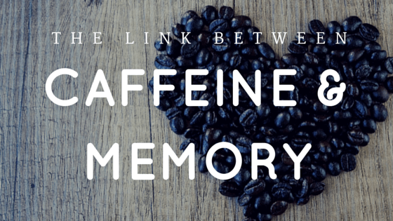The Link Between Caffeine and Memory