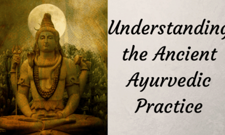 Understanding the Ancient Ayurvedic Practice
