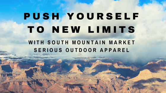 Push Yourself To New Limits With South Mountain Market Serious Outdoor Apparel